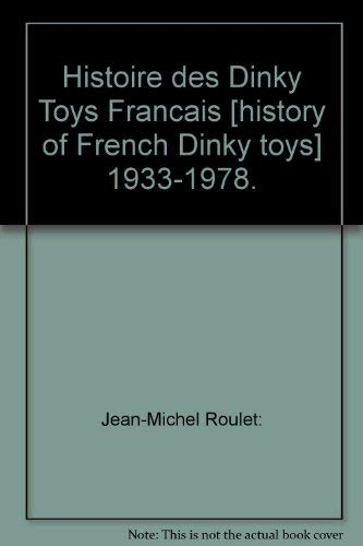 Histoire des Dinky Toys Francais : History of French Dinky Toys 1933-1978