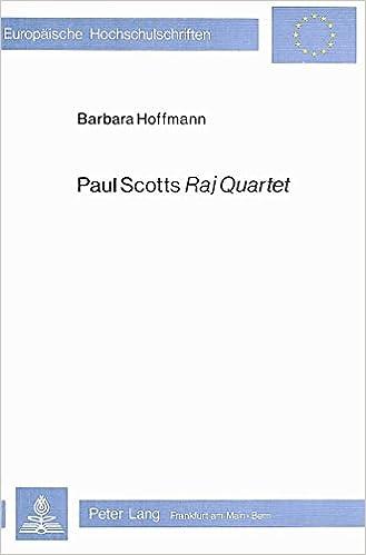 Paul Scotts Raj Quartet: Fiktion Und Geschichtsschreibung (Europaeische Hochschulschriften / European University Studie)