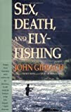 Sex, Death, and Fly-Fishing, John Gierach, 0671707388