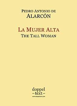 La Mujer Alta / The Tall Woman - Bilingual Spanish-English Edition / Edición bilingüe español-inglés (Spanish Edition) by [de Alarcón, Pedro Antonio]