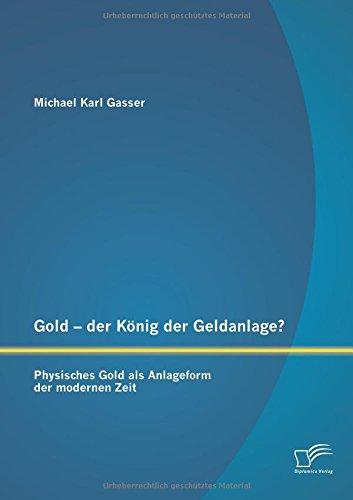 Gold - der König der Geldanlage? Physisches Gold als Anlageform der modernen Zeit