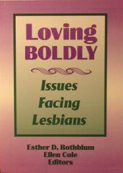 Loving Boldly: Issues Facing Lesbians - Ellen Cole; Esther D Rothblum