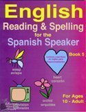 ENGLISH READING AND SPELLING FOR THE SPANISH SPEAKER BOOK 5