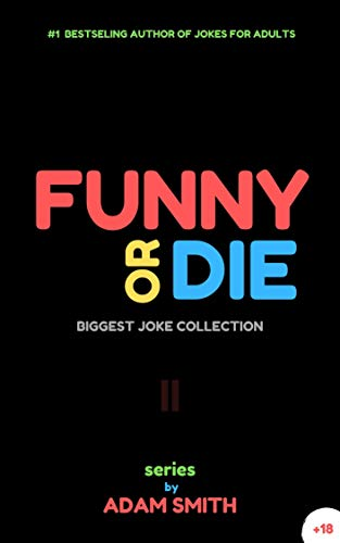 Funny or Die: (best adult jokes, hilarious jokes, biggest collection of jokes, dirty jokes) (FoD Book 2)