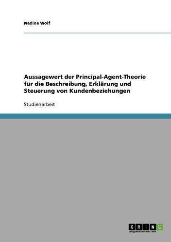 Aussagewert der Principal-Agent-Theorie für die Beschreibung, Erklärung und Steuerung von Kundenbeziehungen (German Ed
