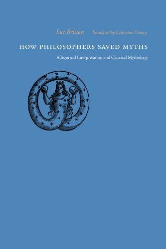 How Philosophers Saved Myths: Allegorical Interpretation and Classical Mythology