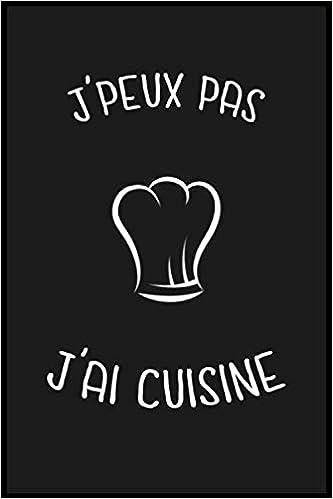 Amazon Com J Peux Pas J Ai Cuisine Cahier Et Carnet De Note
