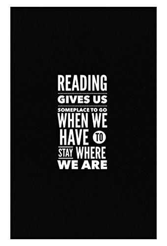 Readers Posters - Reading Gives Us Someplace to Go When We Have to Stay Where We are - English Teacher Gift (Reading Gives Us Someplace To Go Quote)