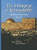 img - for The History of Jerusalem: The Early Muslim Period, 638-1099 book / textbook / text book