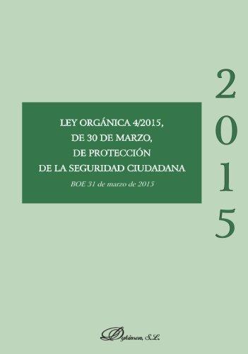 LEY ORGANICA 4/2015 DE 30 DE MARZO DE PROTECCION  de la SEGURIDAD CIUDADANA (Spanish Edition)