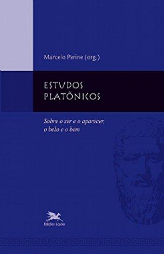 Estudos Platônicos. Sobre o Ser e o Aparecer o Belo e o Bem