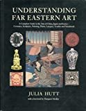 Understanding Far Eastern Art, Julia Hutt, 0525482954