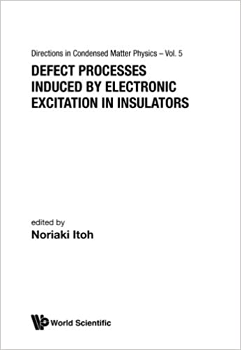 Defect Processes Induced By Electronic Excitation In Insulators (directions In Condensed Matter Physics): Volume 15 Descargar ebook deutsch kostenlos