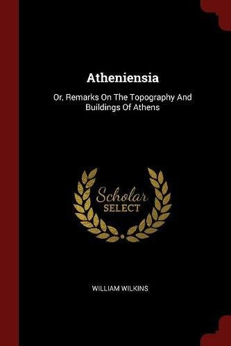 Download Atheniensia: Or, Remarks On The Topography And Buildings Of Athens pdf