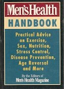 Men's Health Handbook: Practical Advice on Exercise, Sex, Nutrition, Stress Control, Disease Prevention, Age Reversal an