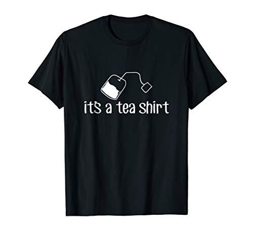 (It's A Tea Shirt, Food, Drink, Funny, Pun - T-Shirt)