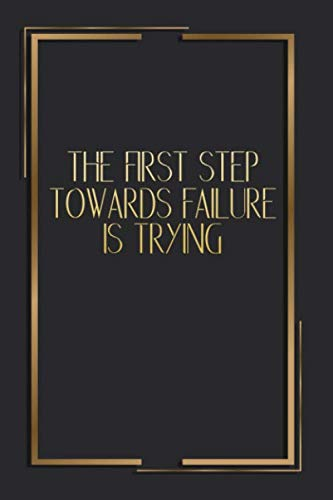 The First Step Towards Failure Is Trying: 6 X 9 Blank Lined Coworker Gag Gift Funny Office Notebook - Apricot 10