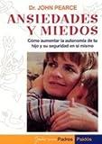 Ansiedades y miedos / Anxieties and Fears: Como Aumentar LA Autonomia De Tu Hijo Y Su Seguridad En Si Mismo (Serie Doctor John Pearce, 2) (Spanish Edition)