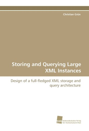 Storing and Querying Large XML Instances: Design of a full-fledged XML storage and query architecture by Christian Gr n Gr N Christian