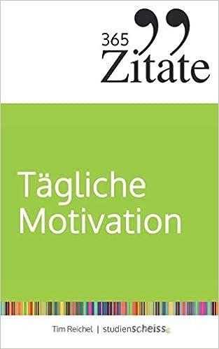 Zitate Fur Tagliche Motivation Dauerhaft Motiviert Bleiben Mit Motivationsspruchen Und Lebensweisheiten Fur Jeden Tag Amazon De Tim Reichel Ba C Bccher