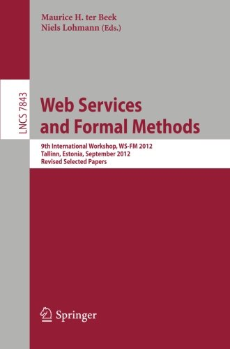 Web Services and Formal Methods: 9th International Workshop, WS-FM 2012, Tallinn, Estonia, September 6-7, 2012, Revised Selected Papers (Lecture Notes in Computer - Website Ter