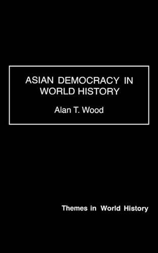 Asian Democracy in World History (Themes in World History)