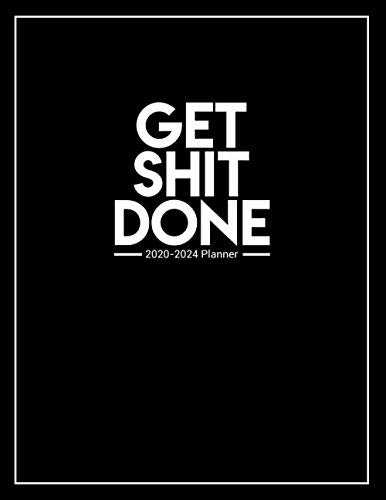 Get Shit Done 2020-2024 Planner: Motivational 5 Year Monthly Organizer with 60 Months Spread View. Pretty Five Year Calendar, Agenda & Journal with To Do's, Inspirational Quotes, Vision Boards & More.