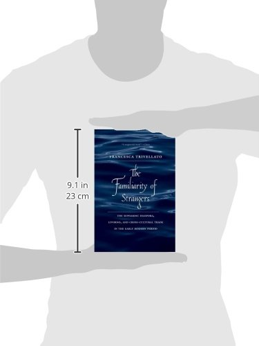 The Familiarity of Strangers: The Sephardic Diaspora, Livorno, and Cross-Cultural Trade in the Early Modern Period