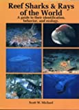 Reef Sharks and Rays of the World : A Guide to Their Identification, Behavior, and Ecology, Michael, Scott W., 0930118189