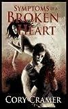 Symptoms of a Broken Heart, Cory Cramer, 1615720324