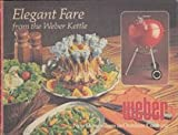 Elegant Fare from the Weber Kettle, Jane Wood, 0307492680