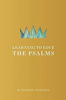 Learning to Love the Psalms by [Godfrey, W. Robert]