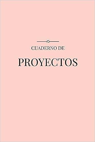 Cuaderno de Proyectos: Una Herramienta para Diseñar tu Vida (Cuadernos) (Volume 1) (Spanish Edition): Sandra Burgos: 9781544926179: Amazon.com: Books