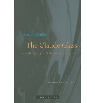 Glass Claude (The Claude Glass: Use and Meaning of the Black Mirror in Western Art (Paperback) - Common)