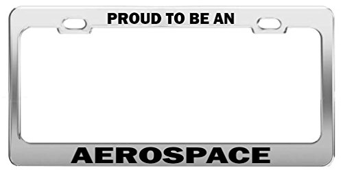Proud To Be An Aerospace Metal Chrome License Plate Frame