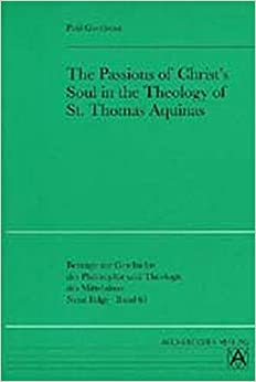 Book The Passions of Christ's Soul in the Theology of St Thomas Aquinas (Beitrage Zur Geschichte Der Philosophie Und Theologie Des Mittelalters)
