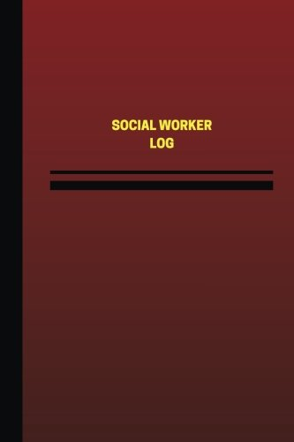 Social Worker Log (Logbook, Journal - 124 pages, 6 x 9 inches): Social Worker Logbook (Red Cover, Medium) (Unique Logbook/Record Books) pdf