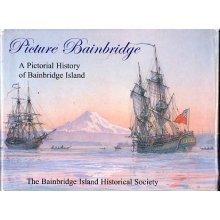 Picture Bainbridge: A pictorial history of Bainbridge Island ()