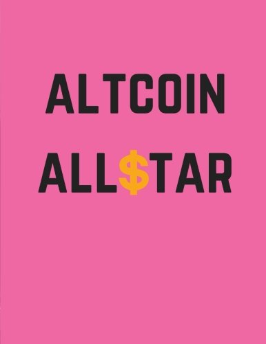 Read Online Altcoin Allstar: Cryptocurrency Journal, Ledger, Notebook / 100 Pages / Large, 8.5 x 11 in. (Daily Notebook Ledger) (Volume 9) pdf epub