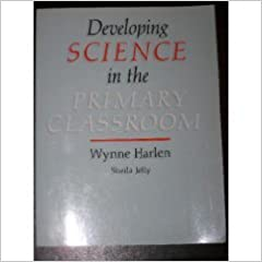 DEVELOPING SCIENCE IN THE PRIMARY CLASSROOM
