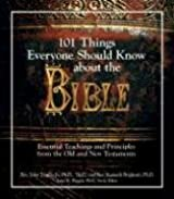 101 Things Everyone Should Know About The Bible: Essential Teachings And Principles from the Old And New Testament