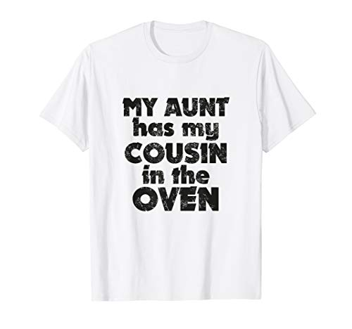 My Aunt Has My Cousin In The Oven Family Gift T-shirt