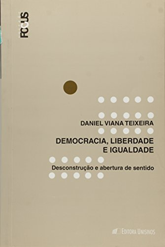 Democracia, Liberdade E Igualdade - Desconstrucao E Abertura De Sentid