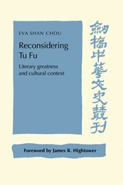 Reconsidering Tu Fu: Literary Greatness and Cultural Context (Cambridge Studies in Chinese History, Literature and Institutions) by Cambridge University Press