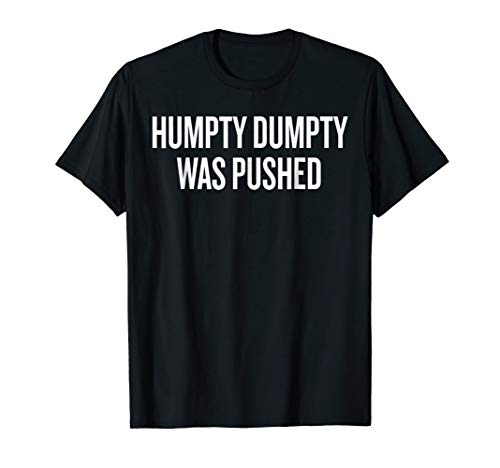 Humpty Dumpty Was Pushed T-shirt Halloween Christmas Funny C for $<!--$16.94-->