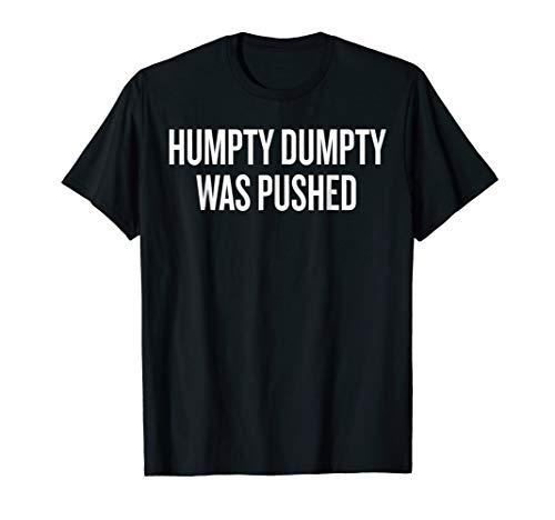 (Humpty Dumpty Was Pushed T-shirt Halloween Christmas Funny)