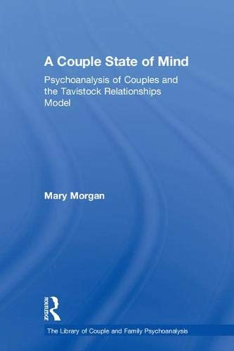 A Couple State of Mind: Psychoanalysis of Couples and the Tavistock Relationships Model