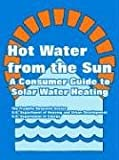 Hot Water from the Sun: A Consumer Guide to Solar Water Heating