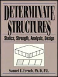 Determinate Structures: Statics, Strength, Analysis and Design