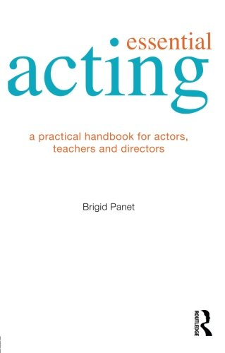 Essential Acting: A Practical Handbook for Actors, Teachers and Directors